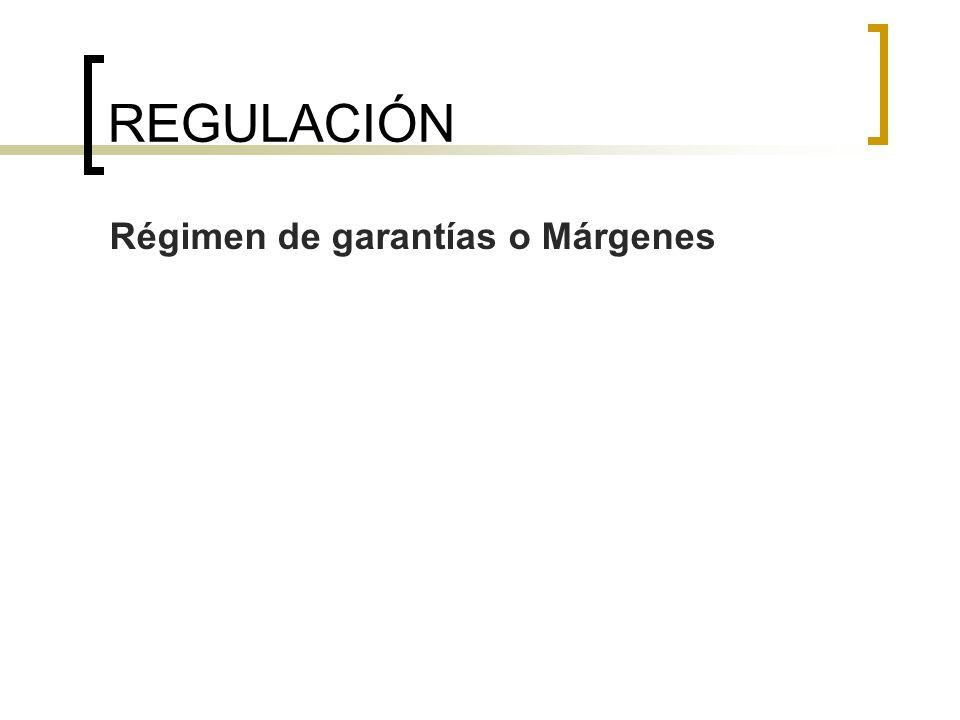 REGULACIÓN Régimen de garantías o Márgenes REGIMEN DE GARANTÍAS[i1]
